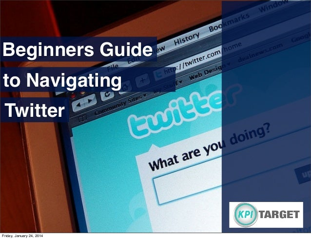Beginners Guide to Navigating Twitter  Friday, January 24, 2014