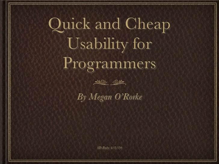Quick and Cheap  Usability for Programmers   By Megan O'Rorke       SD Ruby 4/1/10