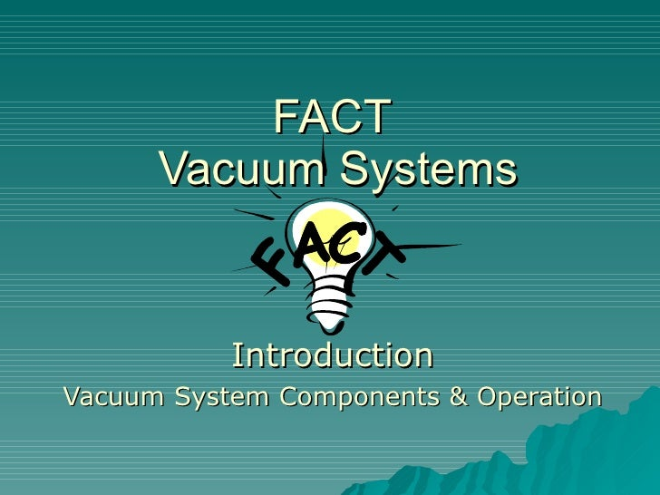 FACT  Vacuum Systems Introduction Vacuum System Components & Operation