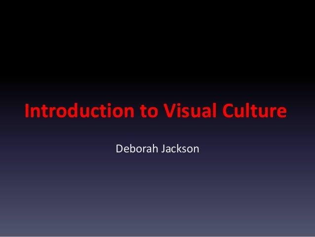 Introduction to Visual Culture Deborah Jackson