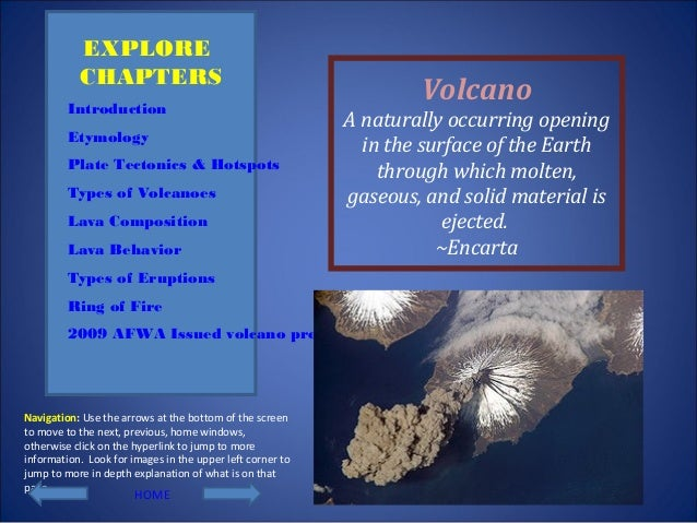 Volcano A naturally occurring opening in the surface of the Earth through which molten, gaseous, and solid material is eje...