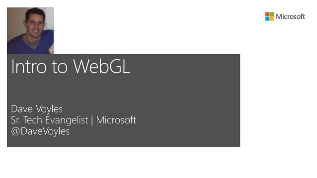 • OpenGL ES™ in a browser • JavaScript API bindings • Introduced in early 2011 • supported in nearly all modern browsers