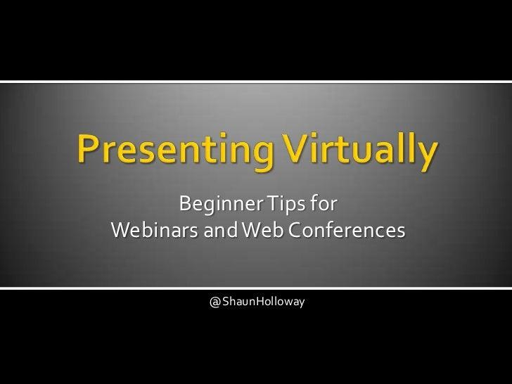 Presenting Virtually - Beginner Tips for Webinars