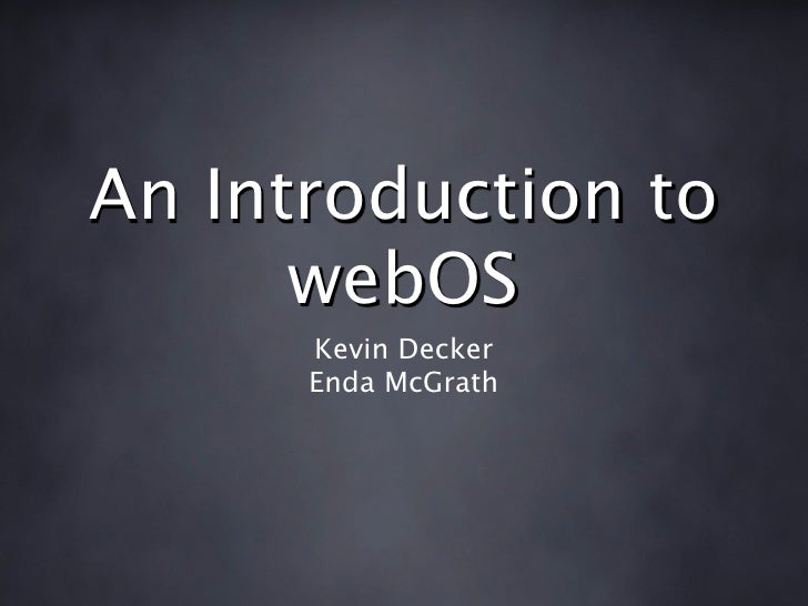 An Introduction to       webOS       Kevin Decker       Enda McGrath