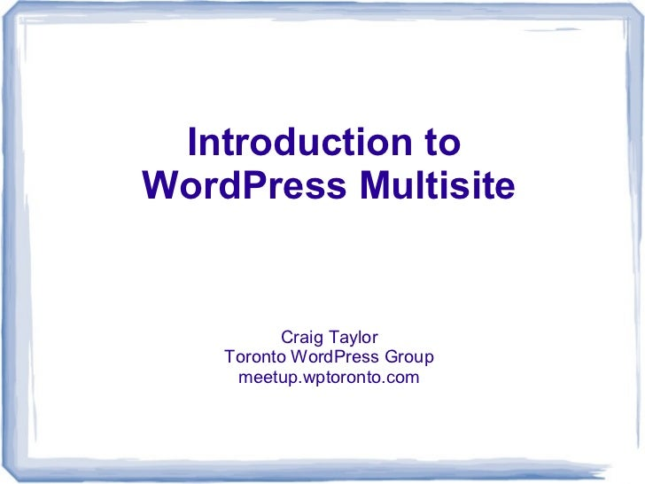 Introduction toWordPress Multisite          Craig Taylor    Toronto WordPress Group     meetup.wptoronto.com