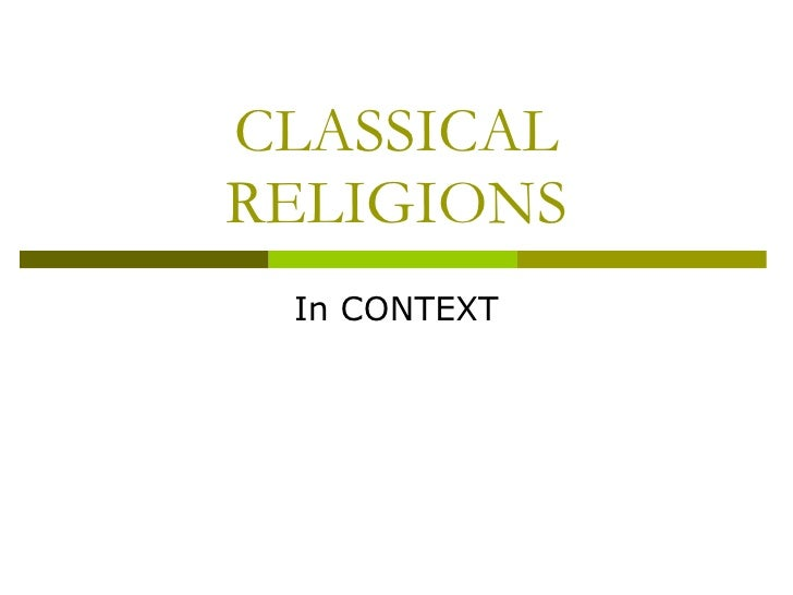 CLASSICAL RELIGIONS In CONTEXT