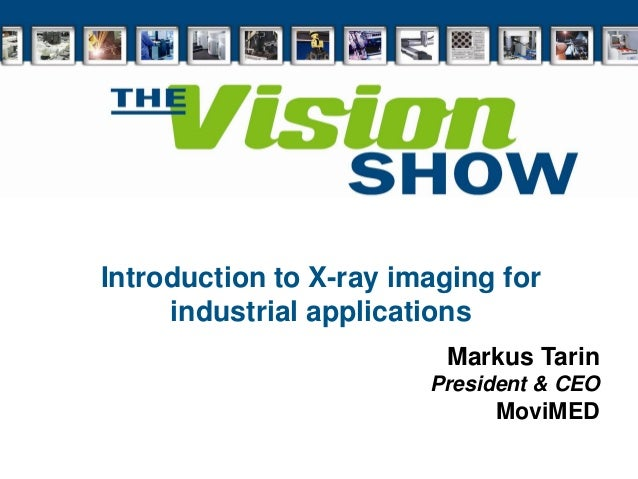 Introduction to X-ray imaging for industrial applications Markus Tarin President & CEO MoviMED