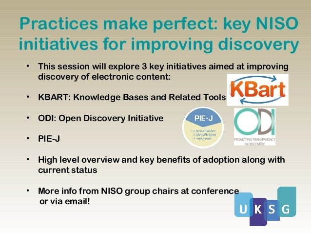 Practices make perfect: key NISOinitiatives for improving discovery•   This session will explore 3 key initiatives aimed a...