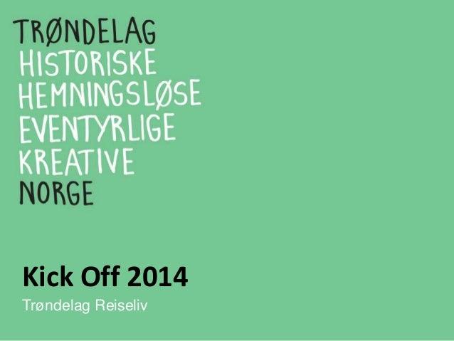 Intro, velkommen til Kick Off 2014, Trøndelag Reiseliv