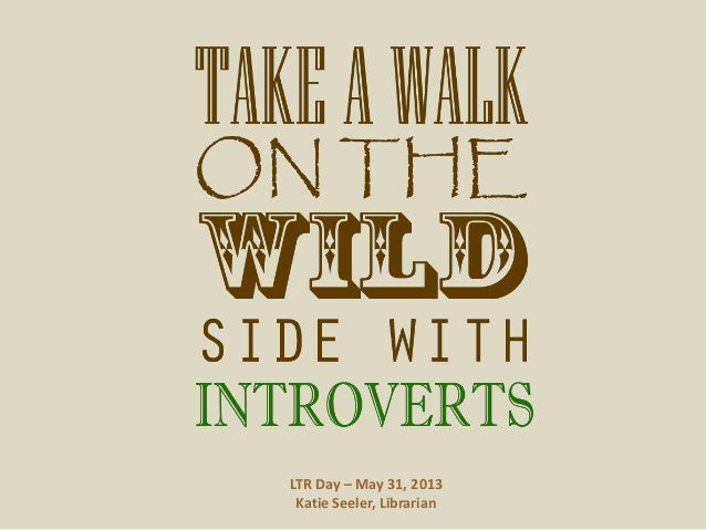 Take a Walk on the Wild Side with Introverts
