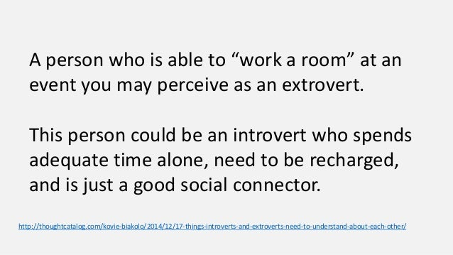 """essay on extroverts Home » home front » """"quiet is ok:"""" an essay from a student writer at capital area school for the arts it is not self-esteem that defines the introvert."""