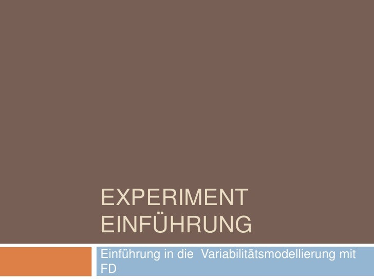 Experiment Einführung<br />Einführung in die  Variabilitätsmodellierung mit FD<br />
