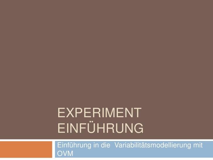 Experiment Einführung<br />Einführung in die  Variabilitätsmodellierung mit OVM<br />