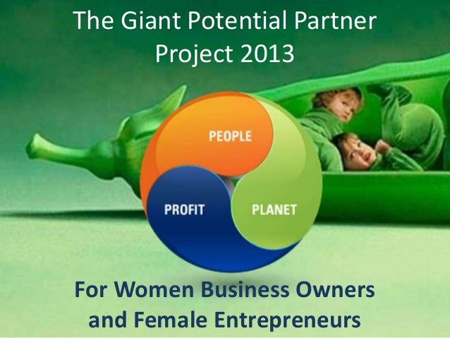 The Giant Potential Partner       Project 2013For Women Business Owners and Female Entrepreneurs