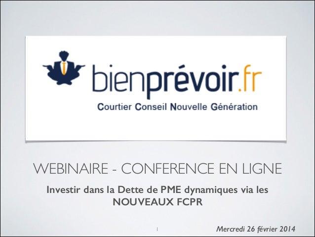 WEBINAIRE - CONFERENCE EN LIGNE Investir dans la Dette de PME dynamiques via les NOUVEAUX FCPR