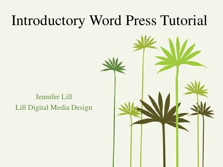 Introductory Word Press Tutorial<br />Jennifer Lill<br />Lill Digital Media Design<br />