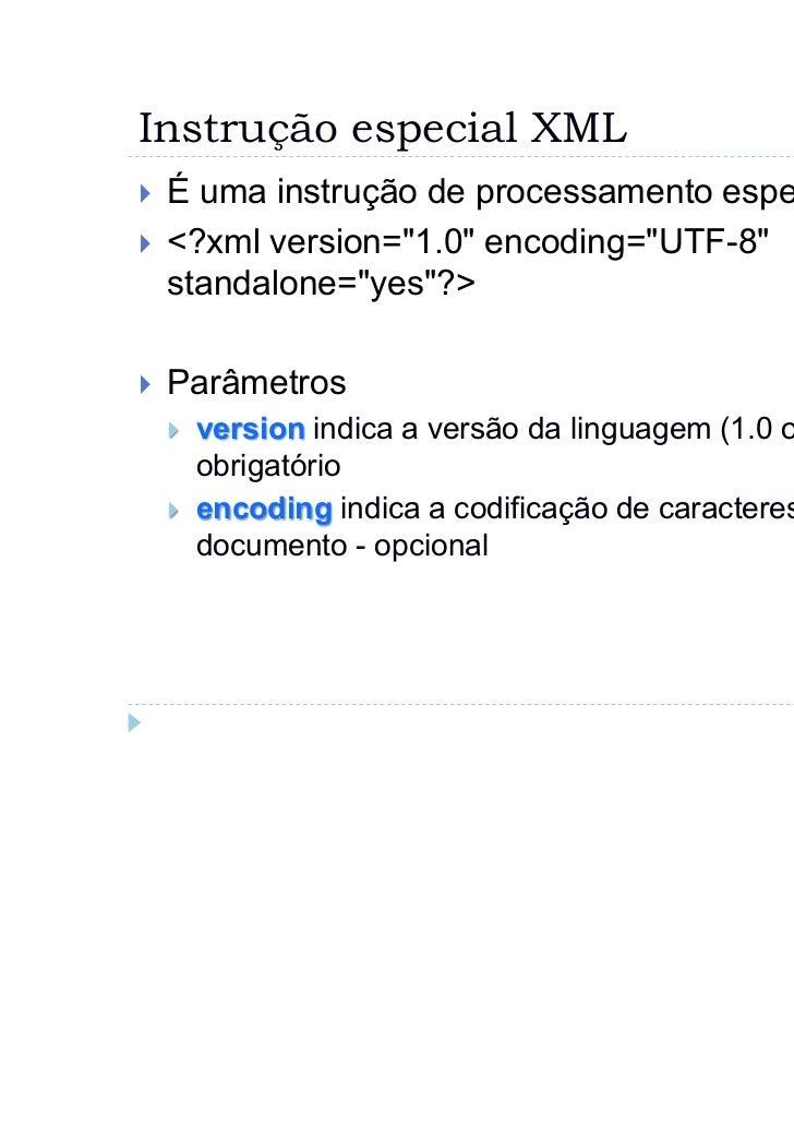 """Instrução especial XML`   É uma instrução de processamento especial`   <?xml version=""""1.0"""" encoding=""""UTF-8""""    standalone=..."""