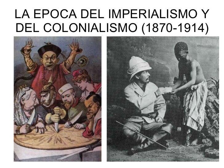 LA EPOCA DEL IMPERIALISMO Y DEL COLONIALISMO (1870-1914)