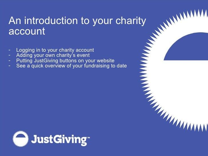 <ul><ul><ul><li>An introduction to your charity </li></ul></ul></ul><ul><ul><ul><li>account </li></ul></ul></ul><ul><ul><u...