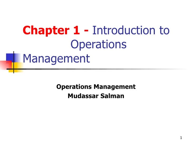 Chapter 1 -  Introduction to  Operations Management Operations Management Mudassar Salman