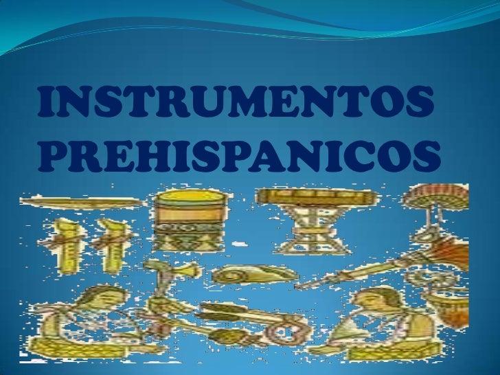 INSTRUMENTOS PREHISPANICOS<br />