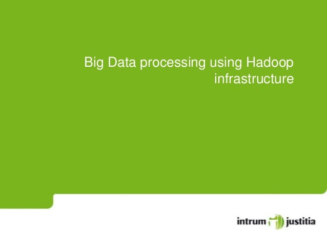 Big Data processing using Hadoop infrastructure
