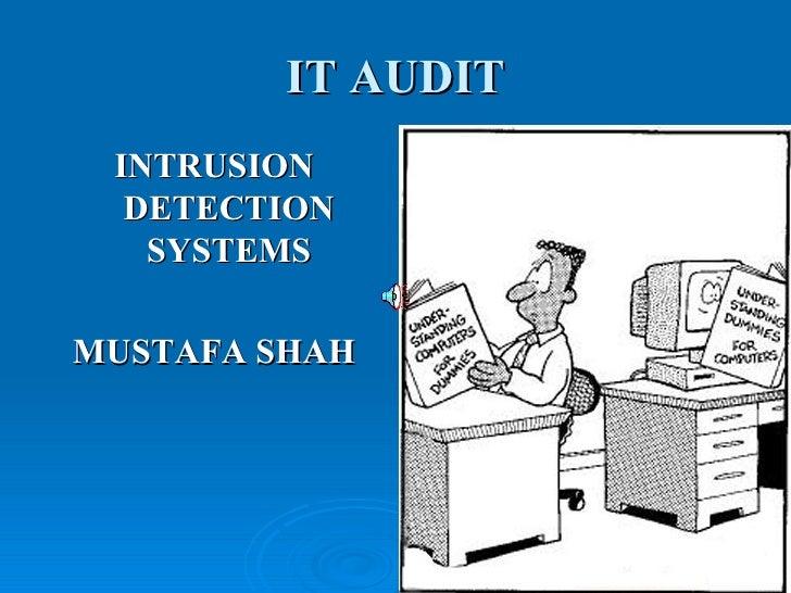 IT AUDIT <ul><li>INTRUSION DETECTION SYSTEMS </li></ul><ul><li>MUSTAFA SHAH </li></ul>
