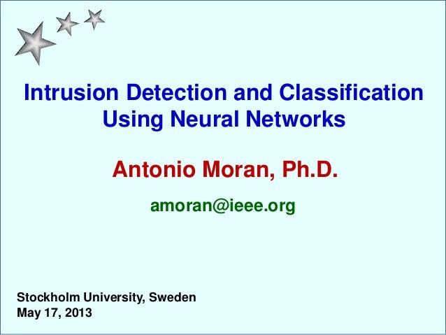 Intrusion Detection and ClassificationUsing Neural NetworksAntonio Moran, Ph.D.amoran@ieee.orgStockholm University, Sweden...