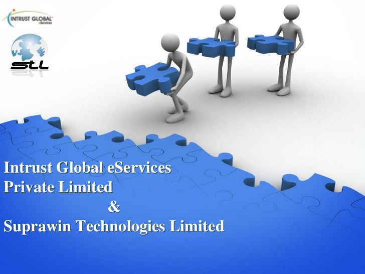 Intrust Global eServices Private Limited<br />&<br />Suprawin Technologies Limited <br />