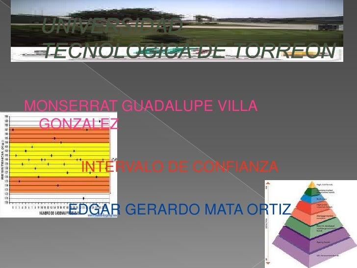MONSERRAT GUADALUPE VILLA GONZALEZ      INTERVALO DE CONFIANZA    EDGAR GERARDO MATA ORTIZ