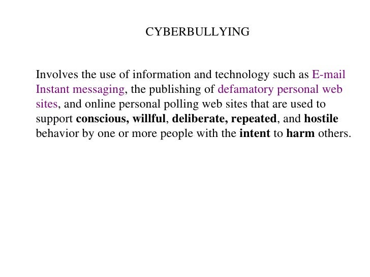 CYBERBULLYING Involves the use of information and technology such as  E-mail Instant messaging , the publishing of  defama...