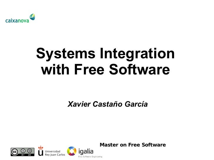 Systems Integration with Free Software Xavier Castaño García