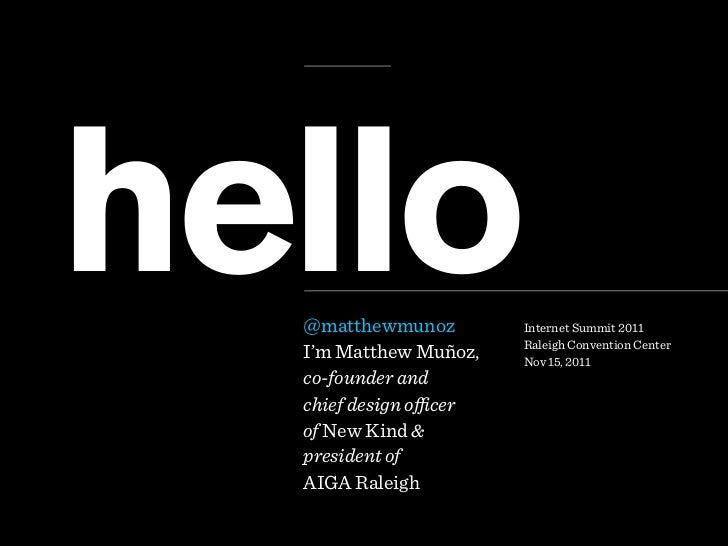 hello  @matthewmunoz  I'm Matthew Muñoz,                       Internet Summit 2011                       Raleigh Conventi...