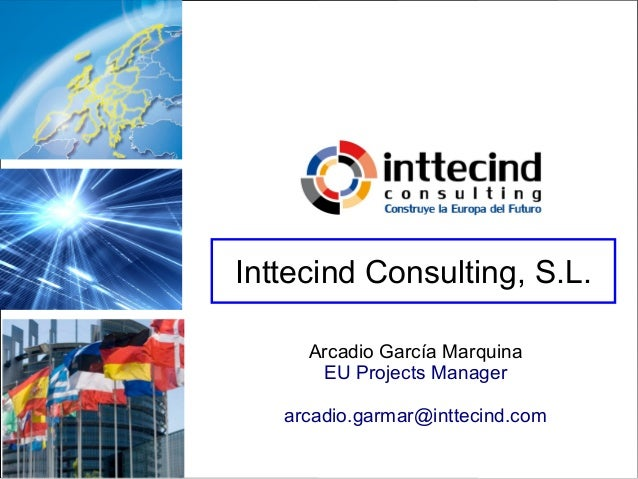 Inttecind Consulting, S.L.     Arcadio García Marquina      EU Projects Manager   arcadio.garmar@inttecind.com