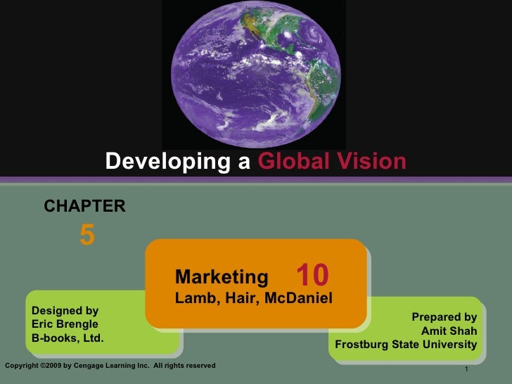 CHAPTER  5 Developing a  Global Vision Designed by Eric Brengle B-books, Ltd. Prepared by Amit Shah Frostburg State Univer...