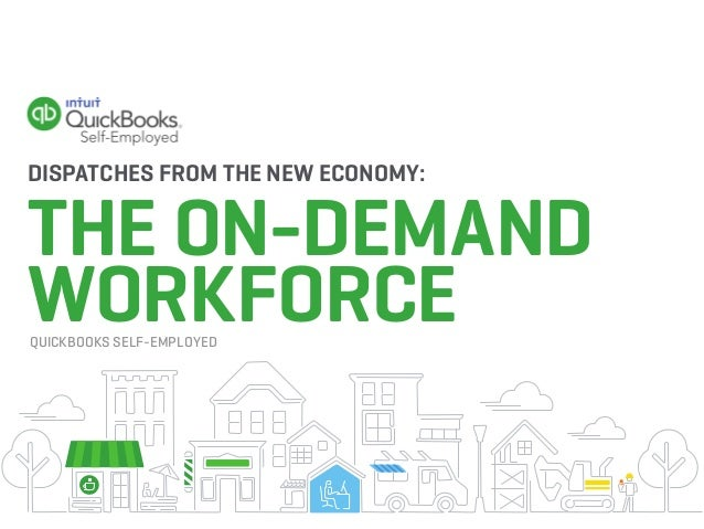 DISPATCHES FROM THE NEW ECONOMY: THE ON-DEMAND WORKFORCEQUICKBOOKS SELF-EMPLOYED