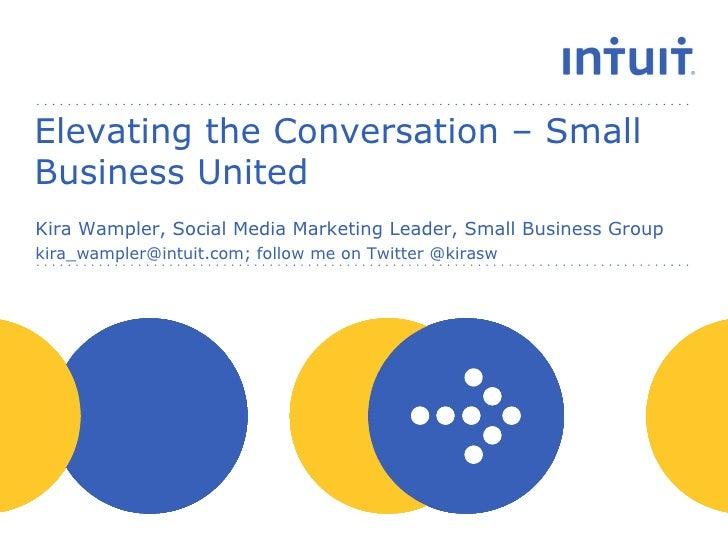 Elevating the Conversation – Small Business United Kira Wampler, Social Media Marketing Leader, Small Business Group kira_...
