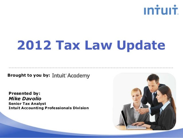 2012 Tax Law UpdateBrought to you by:Presented by:Mike DavolioSenior Tax AnalystIntuit Accounting Professionals Division