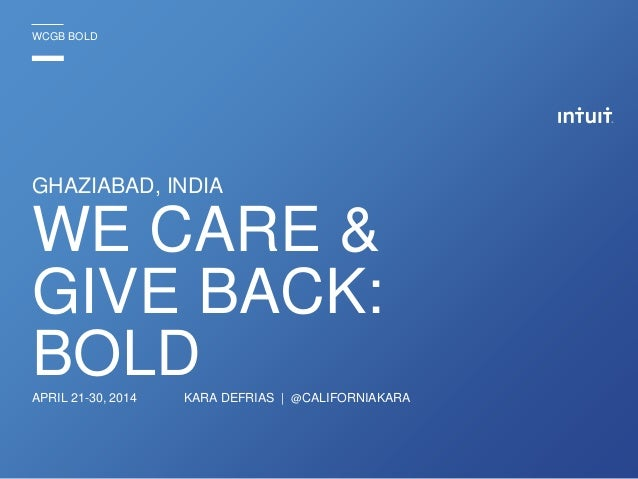 GHAZIABAD, INDIA KARA DEFRIAS | @CALIFORNIAKARA WCGB BOLD WE CARE & GIVE BACK: BOLDAPRIL 21-30, 2014