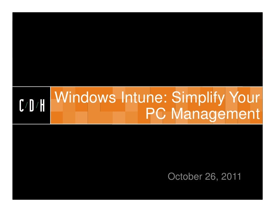 CDH    Windows Intune: Simplify YourCDH             PC Management                    October 26, 2011