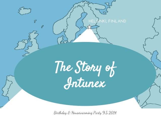HELSINKI, FINLAND The Story of Intunex Birthday & Housewarming Party 9.5.2014