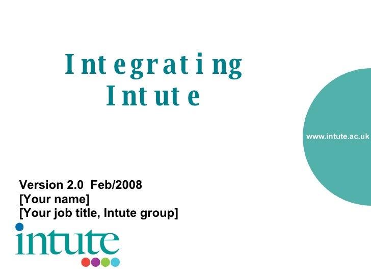 Integrating Intute   <ul><li>Version 2.0  Feb/2008 </li></ul><ul><li>[Your name]  </li></ul><ul><li>[Your job title, Intut...