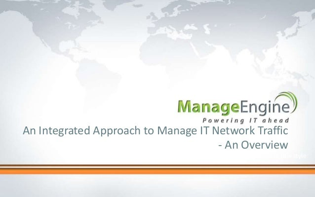 An Integrated Approach to Manage IT Network Traffic                                     - An Overview                     ...