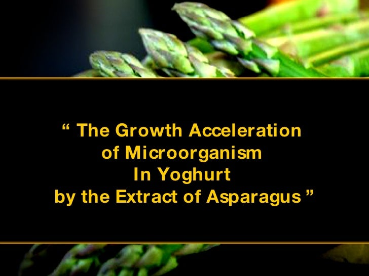 """""""  The Growth Acceleration  of Microorganism  In Yoghurt  by the Extract of Asparagus """""""