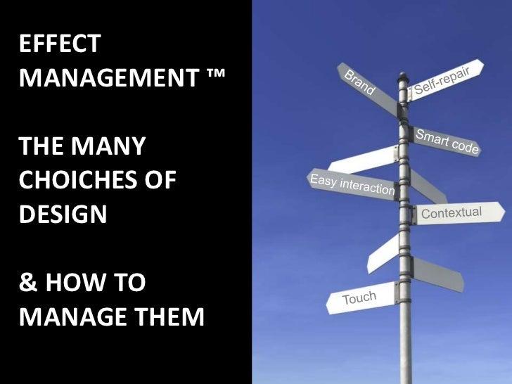 EffectManagement ™The manychoichesof design& HowtoManagethem<br />Self-repair<br />Brand<br />Smart code<br />Easyinteract...
