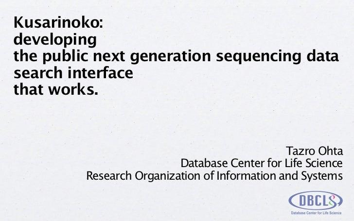 Kusarinoko:developingthe public next generation sequencing datasearch interfacethat works.                                ...