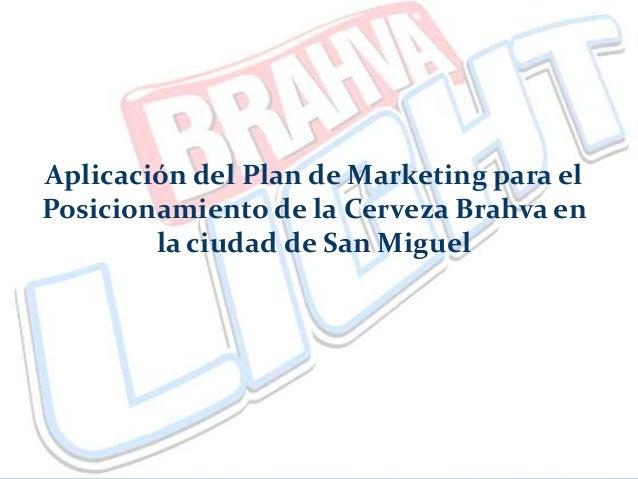 Aplicación del Plan de Marketing para el Posicionamiento de la Cerveza Brahva en la ciudad de San Miguel