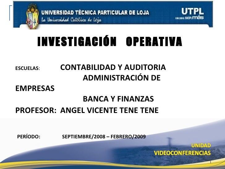 INVESTIGACIÓN OPERATIVA  ESCUELAS:   CONTABILIDAD Y AUDITORIA                 ADMINISTRACIÓN DE EMPRESAS               BAN...