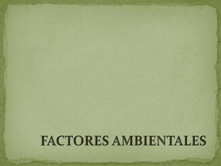 FACTORES AMBIENTALES<br />
