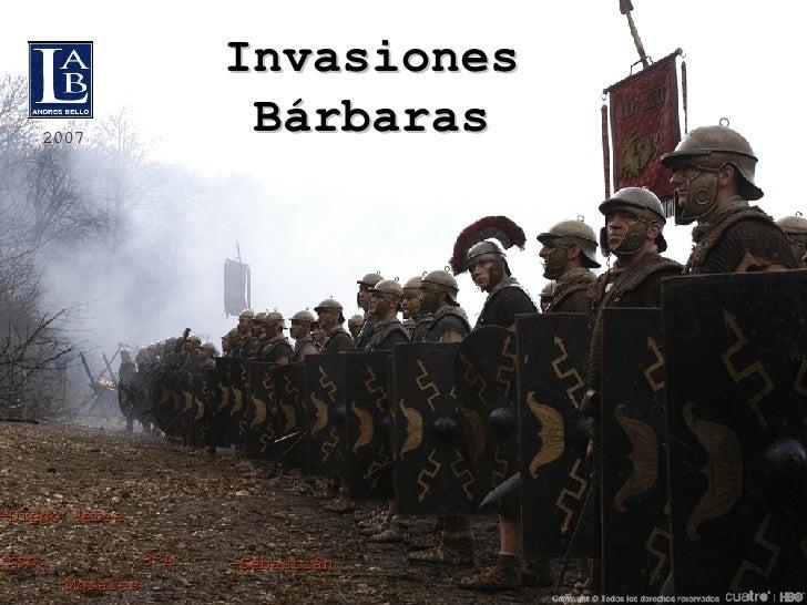 Invasiones Bárbaras Integrantes:-Diego Jeria  -Sebastián Morales  2007 Curso:  3ºA